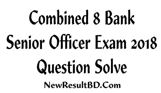 Bangladesh Bank Combined 8 Bank Senior Officer Exam 2018 Question Solve