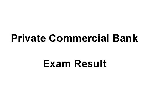 Private Commercial Bank Result