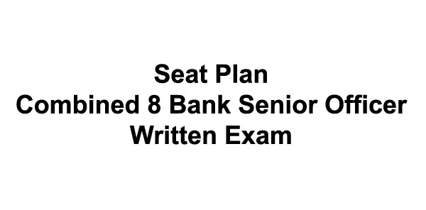Seat Plan of Combined 8 Bank Senior Officer Written Exam