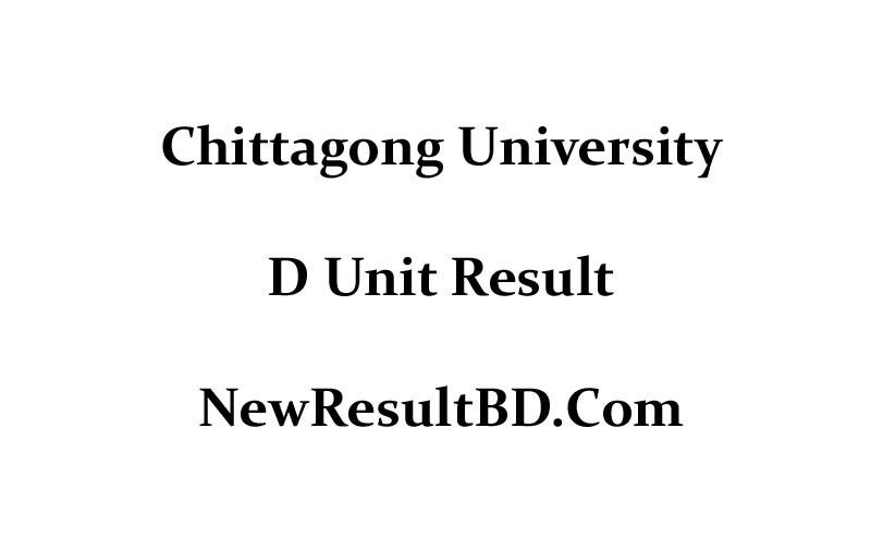 Chittagong University D Unit Result 2019, CU D Unit Result 2019, চট্টগ্রাম বিশ্ববিদ্যালয় ডি ইউনিট পরীক্ষার রেজাল্ট ২০১৯। D Unit Result CU Chittagong Varsity